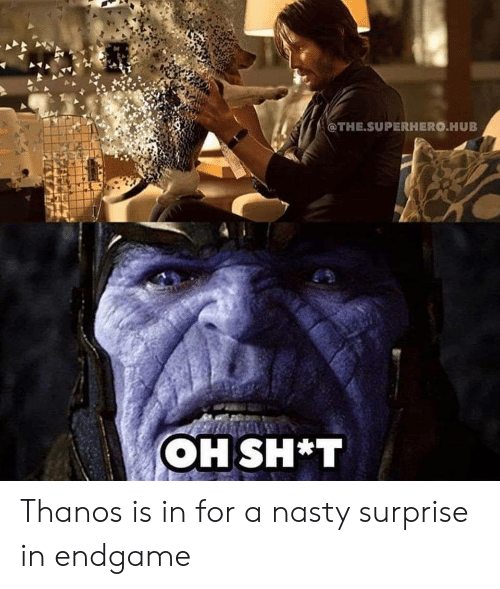 Bt Thanos Is In For A Nasty Surprise In Endgame Nasty Meme On Me Me