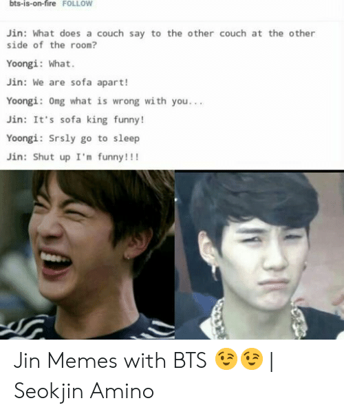 Bts-Is-On-Fire FOLLOW Jin What Does a Couch Say to the Other