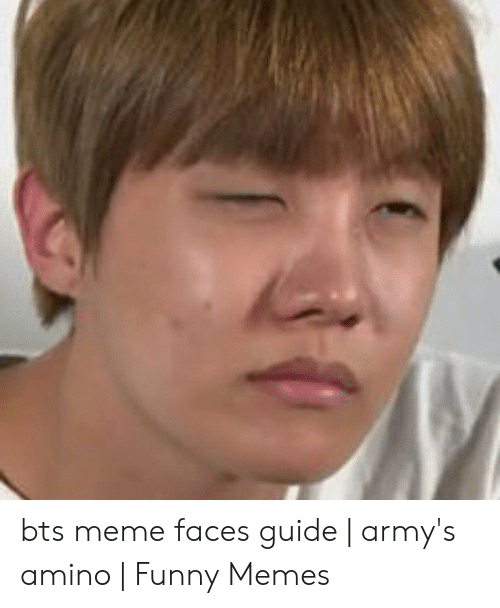 Bts Meme Faces Guide Army S Amino Funny Memes Funny Meme On