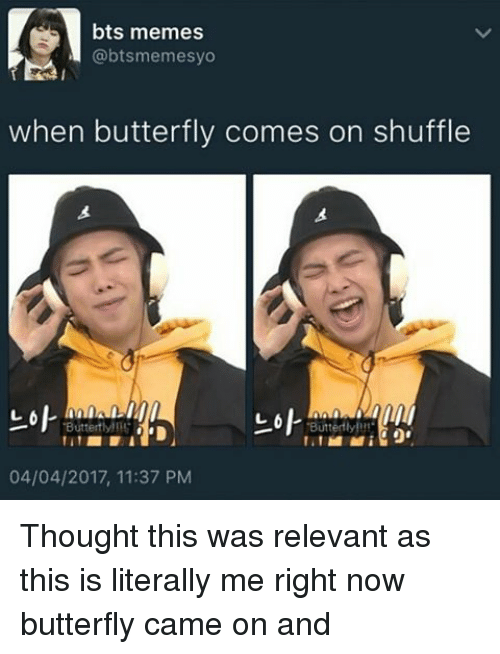 bts memes btsmemesyo when butterfly comes on shuffle l 6 19955499 bts memes when butterfly comes on shuffle l 6 butterly