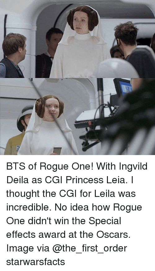 Memes, 🤖, and Idea: BTS of Rogue One! With Ingvild Deila as CGI Princess Leia. I thought the CGI for Leila was incredible. No idea how Rogue One didn't win the Special effects award at the Oscars. Image via @the_first_order starwarsfacts