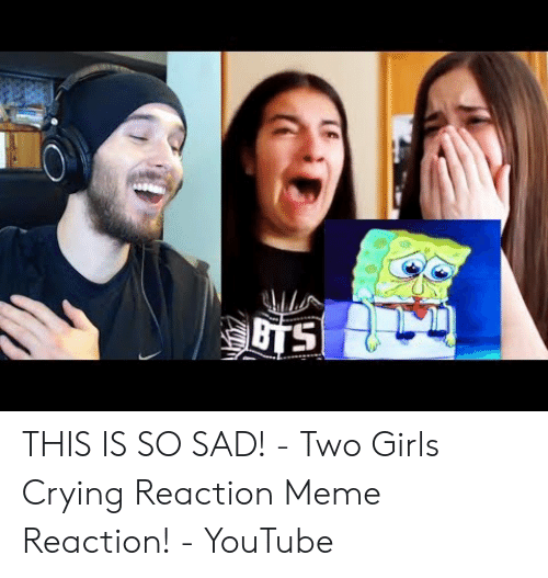 BTS THIS IS SO SAD! - Two Girls Crying Reaction Meme