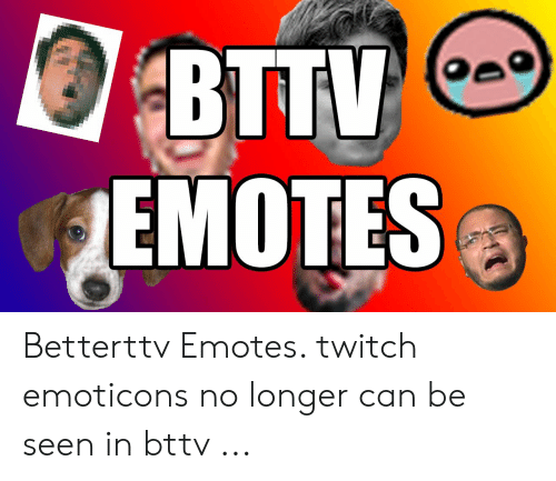 BTTV EMOTES v Betterttv Emotes Twitch Emoticons No Longer Can Be