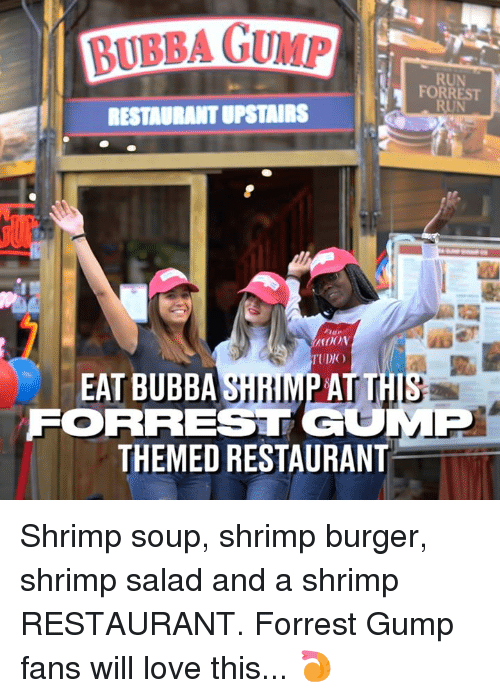 Bubba, Dank, and Forrest Gump: BUBBA GUMP  RUN  FORREST  RUN  RESTADRANT UPSTAIRS  TUDIO  EAT BUBBA SHRIMP AT TH  FORREST GOMP  THEMED RESTAURANT Shrimp soup, shrimp burger, shrimp salad and a shrimp RESTAURANT. Forrest Gump fans will love this... 🍤