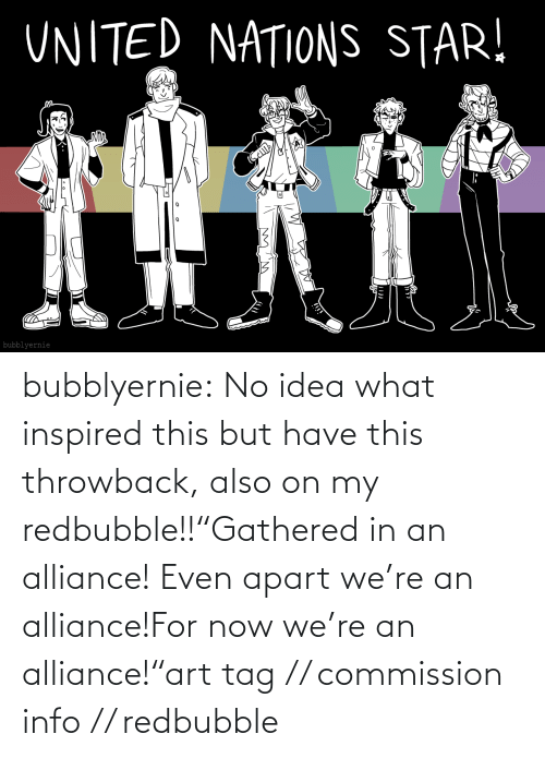 "Target, Tumblr, and Blog: bubblyernie:  No idea what inspired this but have this throwback, also on my redbubble!!""Gathered in an alliance! Even apart we're an alliance!For now we're an alliance!""art tag // commission info // redbubble"