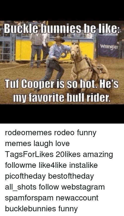 buckle bunnies be like tuf cooper is so hot hes 7688123 ✅ 25 best memes about buckle bunny buckle bunny memes