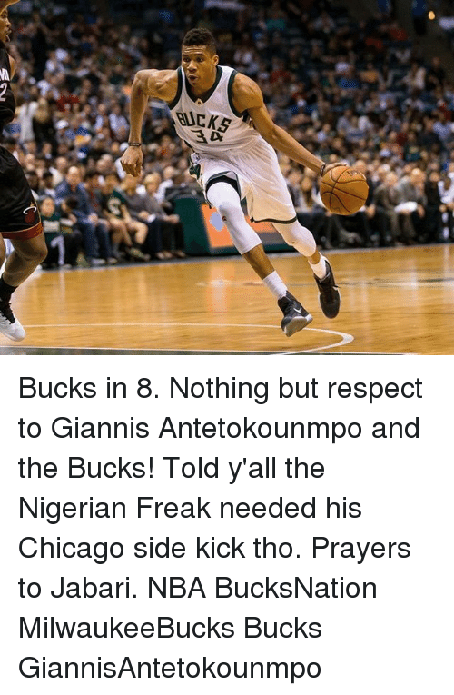 Chicago, Memes, and Nba: BUCKS  M2 Bucks in 8. Nothing but respect to Giannis Antetokounmpo and the Bucks! Told y'all the Nigerian Freak needed his Chicago side kick tho. Prayers to Jabari. NBA BucksNation MilwaukeeBucks Bucks GiannisAntetokounmpo