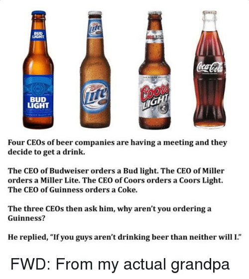 Beer, Drinking, And Grandpa: BUD LIGHT BUD LIGHT Four CEOs Of Beer Companies