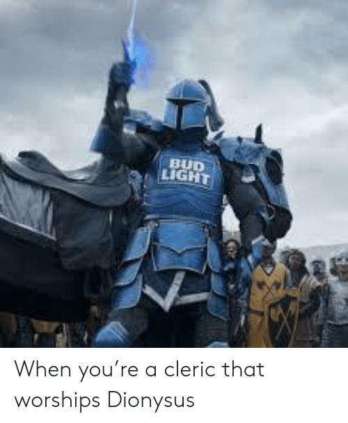 BUD LIGHT When You're a Cleric That Worships Dionysus | DnD