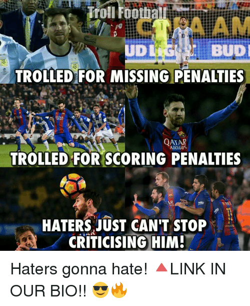 Memes, Troll, and Trolling: BUD  TROLLED FOR MISSING PENALTIES  QATA  ARMAYS  QATAR  AIRWAIS  TROLLED FOR SCORING PENALTIES  AR  HATERS JUST CAN'T STOP  CRITICISING HIM! Haters gonna hate! 🔺LINK IN OUR BIO!! 😎🔥