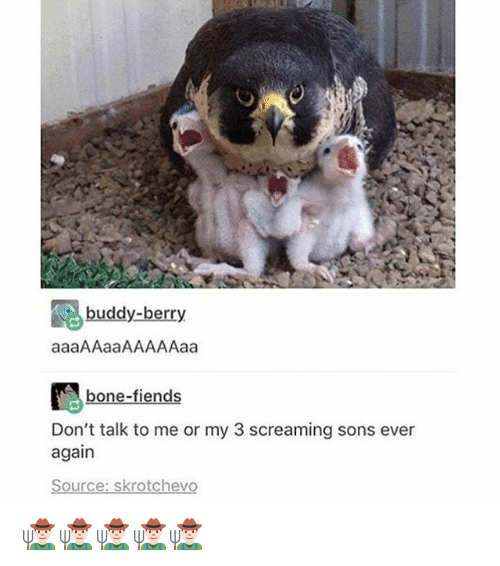 Memes, Don't Talk to Me, and 🤖: buddy-berry  aaaAAaaAAAAAaa  bone-fiends  Don't talk to me or my 3 screaming sons ever  again  Source: skrotchevo 👨🏻🌾👨🏻🌾👨🏻🌾👨🏻🌾👨🏻🌾