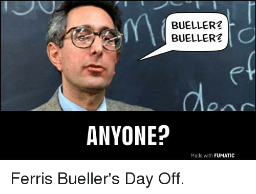 Funny Meme For The Day : Bueller2 bueller2 anyone? made with fumatic ferris bueller's day off