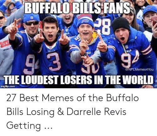 Buffalo Bills Fans 28 Blls The Loudest Losers In The World Imgfipcom 27 Best Memes Of The Buffalo Bills Losing Darrelle Revis Getting Meme On Me Me