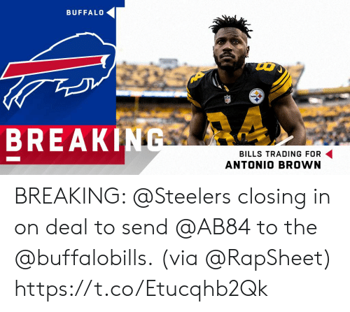 Memes, Break, and Buffalo: BUFFALO  BREAK  BILLS TRADING FOR  ANTONIO BROWN BREAKING: @Steelers closing in on deal to send @AB84 to the @buffalobills.  (via @RapSheet) https://t.co/Etucqhb2Qk