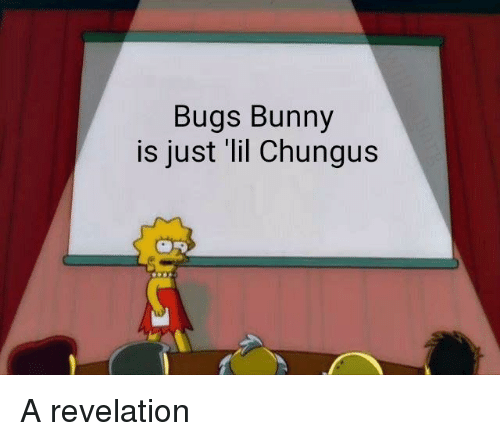 Bugs Bunny Is Just Lil Chungus Bugs Bunny Meme On Me Me