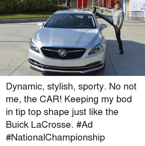 Memes, Lacrosse, and Stylish: BUI Dynamic, stylish, sporty. No not me, the CAR! Keeping my bod in tip top shape just like the Buick LaCrosse. #Ad #NationalChampionship