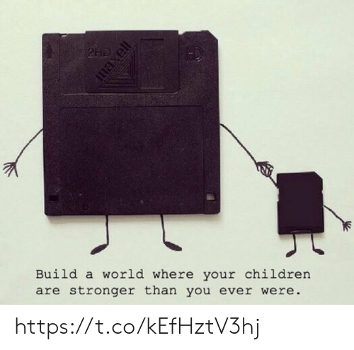 Children, Memes, and World: Build a world where your children  are stronger than you ever were. https://t.co/kEfHztV3hj