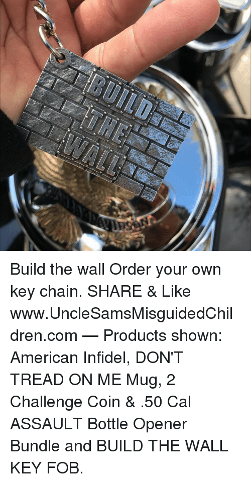 Build the Wall Order Your Own Key Chain SHARE & Like