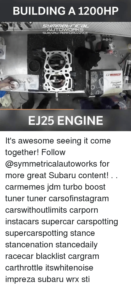 Memes, Boost, and Awesome: BUILDING A 1200HP  SUBARU PERFORMANCE  Forged  Piston  KR  EJ25 ENGINE It's awesome seeing it come together! Follow @symmetricalautoworks for more great Subaru content! . . carmemes jdm turbo boost tuner tuner carsofinstagram carswithoutlimits carporn instacars supercar carspotting supercarspotting stance stancenation stancedaily racecar blacklist cargram carthrottle itswhitenoise impreza subaru wrx sti