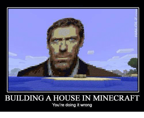 Amazing Memes, Minecraft, And House: BUILDING A HOUSE IN MINECRAFT Youu0027re Doing