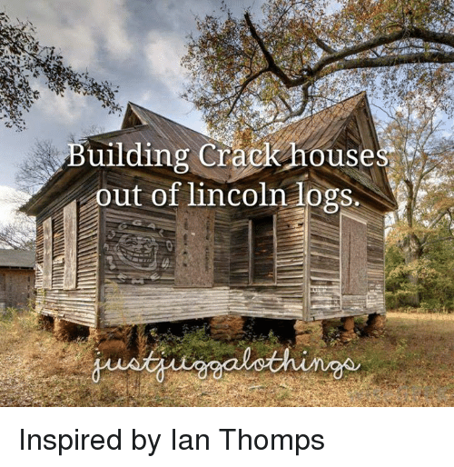 Captivating Memes, Cracked, And Lincoln: Building Crack House Out Of Lincoln Logs.  Inspired