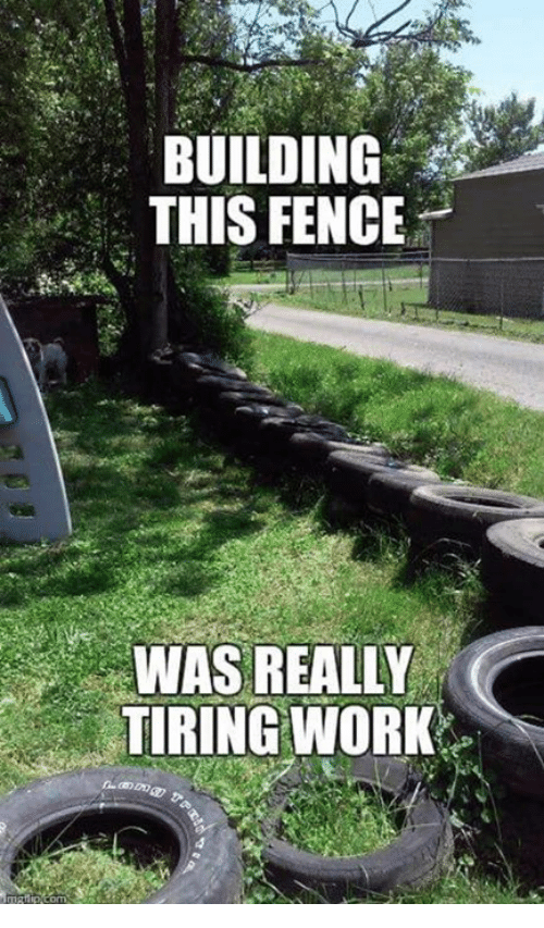 building this fence was really tiring work meme on