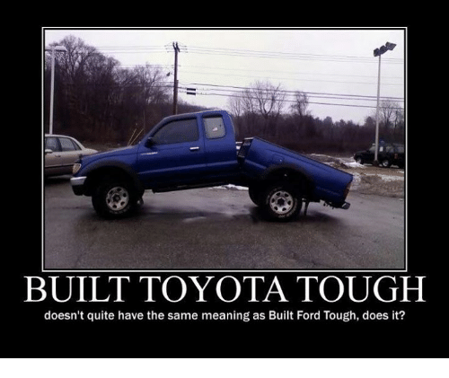 Built Toyota Tough Doesnt Quite Have The Same Meaning As Built Ford