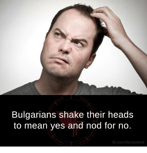 Memes, 🤖, and Nod: Bulgarians shake their heads  to mean yes and nod for no.  fb.com/facts Weird