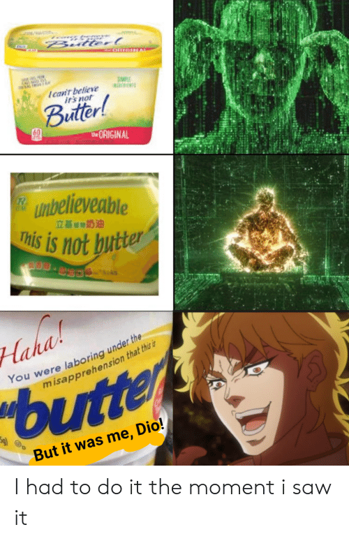 Anime, Saw, and Dio: Bulter  Ican't believe  it's not  Buitterl  I ORIGINAL  unbelieveable  This is not butter  立基奶油  ahas  You were laboring under the  misapprehension that this is  butter  But it was me, Dio! I had to do it the moment i saw it