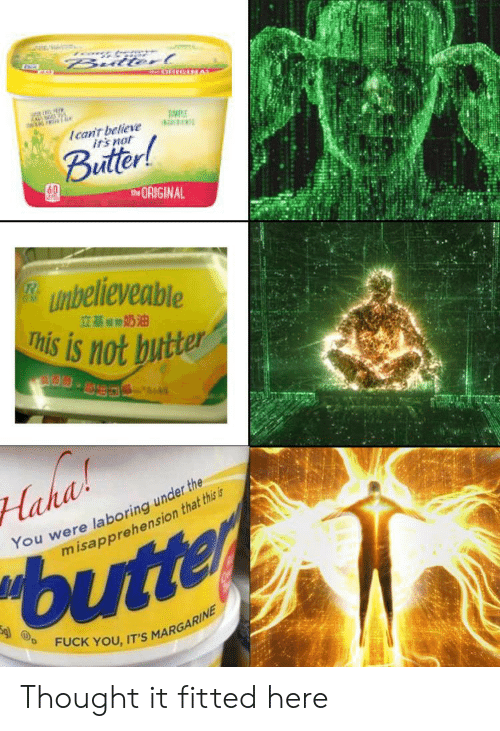 Fuck You, Irs, and Fuck: Bulterl  Ican't believe  irs not  Buttor!  tORIGINAL  unbelieveable  This is not butter  立基奶油  aha  You were laboring under the  misapprehension that this is  butter  FUCK YOU, IT'S MARGARINE Thought it fitted here