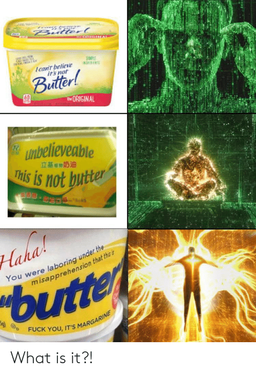 Fuck You, Irs, and Reddit: Bulterl  Ican't believe  irs not  Buttor!  tORIGINAL  unbelieveable  This is not butter  立基奶油  aha  You were laboring under the  misapprehension that this is  butter  FUCK YOU, IT'S MARGARINE What is it?!