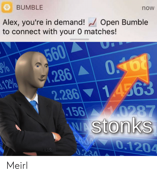 Bumble, MeIRL, and Open: BUMBLE  now  Alex, you're in demand! Open Bumble  to connect with your 0 matches!  560  .286A  2.286 14563  .156 0287  WAStonks  AM0.1204  0168  3.12%  0.234 Meirl
