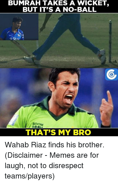 Memes, Boom, and 🤖: BUMRAH TAKES A WICKET  BUT IT'S A NO-BALL  Star  BOOM  THAT'S MY BRO Wahab Riaz finds his brother.   (Disclaimer - Memes are for laugh, not to disrespect teams/players)