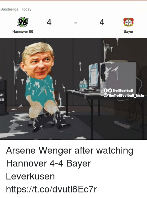 Memes, Today, and Arsene Wenger: Bundesliga Today  96 4  1904  4  Hannover 96  Bayer  TrollFootball  ⓞTheTrollFootball Insta  iH  ER Arsene Wenger after watching Hannover 4-4 Bayer Leverkusen https://t.co/dvutl6Ec7r