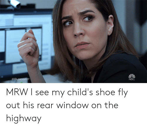 Mrw, Rear Window, and Reactiongifs:  #BUNDSPOT  NBC MRW I see my child's shoe fly out his rear window on the highway