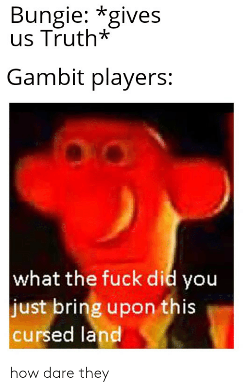 Bungie *Gives Us Truth* Gambit Players What the Fuck Did You