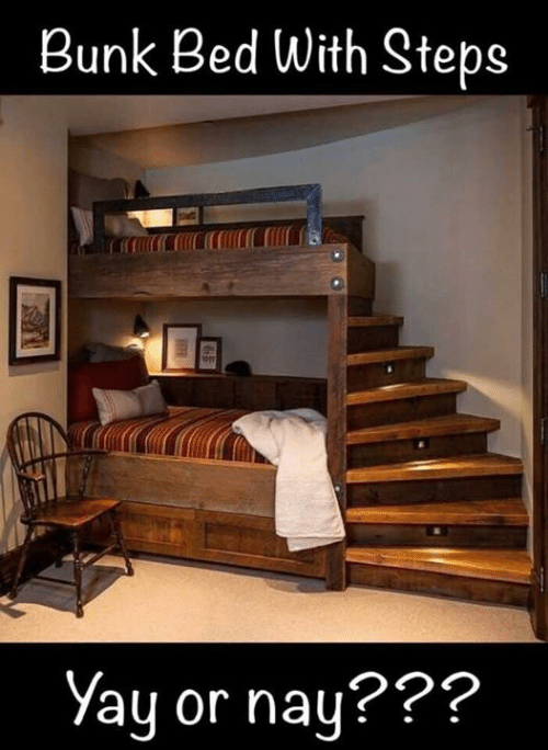 Memes, 🤖, and Steps: Bunk Bed With Steps  ay or nay???