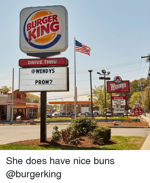 Burger King, Funny, and Wendys: BURGER  KING  DRIVE THRU  @WENDYS  PROM?  WenDys  QUALITY  SOUTHNEST AVOCADO  CHICKEN  SALAD& CHICKEN  SANDWICH  PICK-UP WINDOM OPEN LATE  EXIT ITER She does have nice buns @burgerking