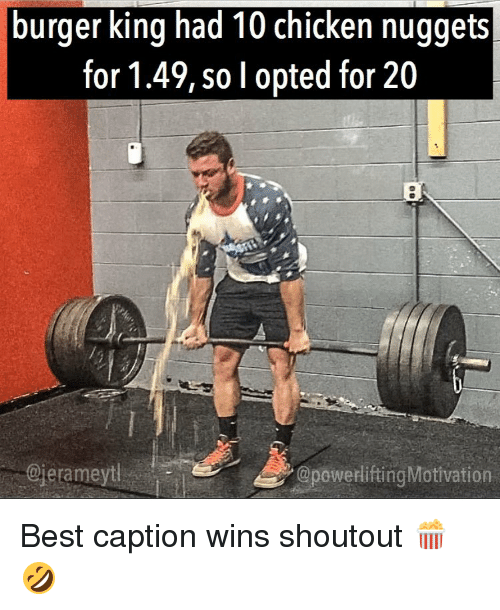 Burger King, Memes, and Best: burger king had 10 chicken nuggets!  for 1.49, so l opted for 20  Ojerameytl  @powerlifting Motivation Best caption wins shoutout 🍿🤣