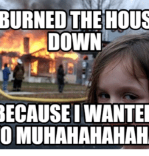 burned the hous down because i wantei o muhahahahah 14674107 ✅ 25 best memes about saw a spider burned the house down saw a