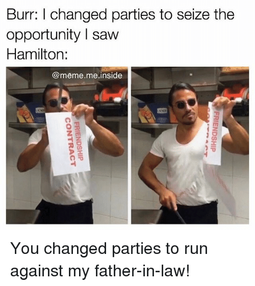 burr l changed parties to seize the opportunity saw hamilton 15481348 25 best hamilton memes memes funny haha memes, pistols memes
