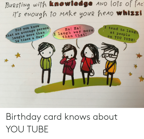 Birthday Fac And Tube BURSTINQ With Knowledge AND Lots Of FAc Its Enough Card Knows About YOU TUBE
