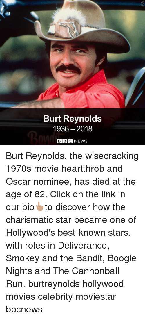 Click, Memes, and Movies: Burt Reynolds  1936 -2018  BBCNEWS Burt Reynolds, the wisecracking 1970s movie heartthrob and Oscar nominee, has died at the age of 82. Click on the link in our bio👆🏽to discover how the charismatic star became one of Hollywood's best-known stars, with roles in Deliverance, Smokey and the Bandit, Boogie Nights and The Cannonball Run. burtreynolds hollywood movies celebrity moviestar bbcnews