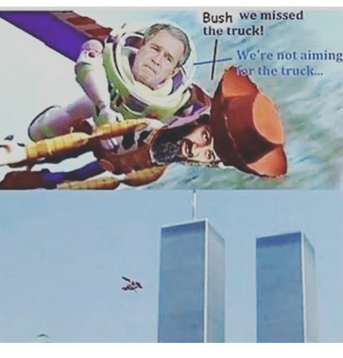 bush we missed the truck we re not aiming r the truck meme on