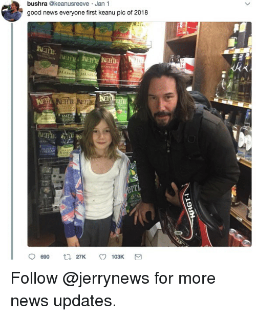 Funny, News, and Good: bushra @keanusreeve Jan 1  good news everyone first keanu pic of 2018  4kえ  PPER  TI Follow @jerrynews for more news updates.
