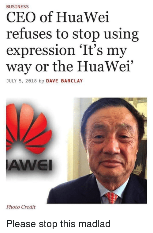 BUSINESS CEO of HuaWei Refuses to Stop Using Expression