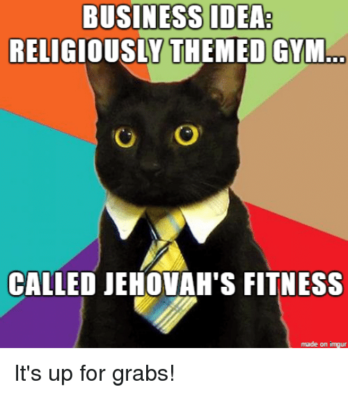 Gym, Business, and Imgur: BUSINESS IDEA:  RELIGIOUSLY THEMED GYM  O IO  CALLED JEHOVAH's FITNESS  made on imgur