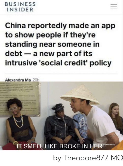 Dank, Memes, and Smell: BUSINESS  INSIDER  China reportedly made an app  to show people if they're  standing near someone in  debt a new part of its  intrusive 'social credit' policy  Alexandra Ma 20h  IT SMELL LIKE BROKE IN HERE n 它闻起来像债务我在这里 by Theodore877 MORE MEMES