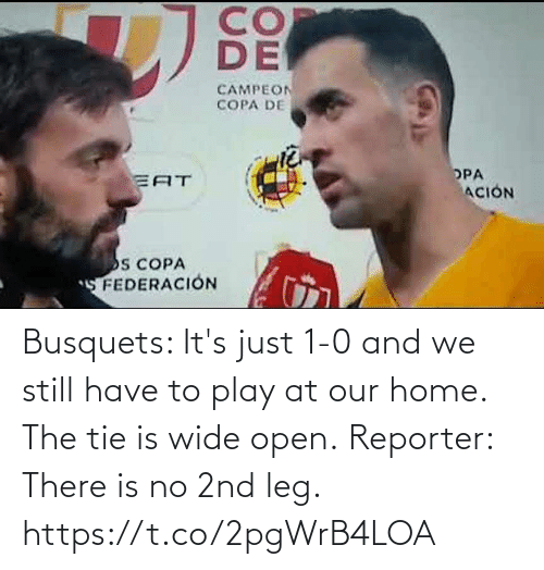 Memes, Home, and 🤖: Busquets: It's just 1-0 and we still have to play at our home. The tie is wide open.  Reporter: There is no 2nd leg. https://t.co/2pgWrB4LOA