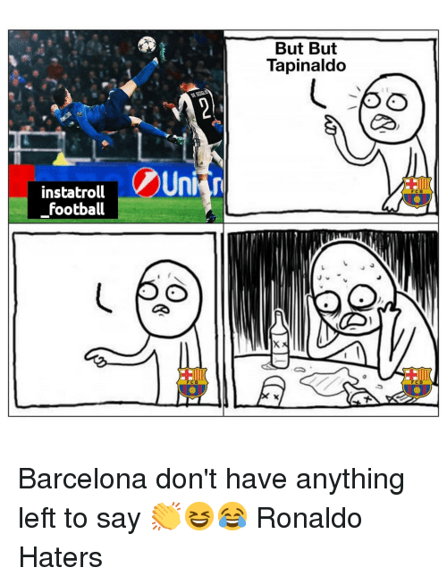 Barcelona, Football, and Memes: But But  Tapinaldo  nstatrolUni  FCB  football Barcelona don't have anything left to say 👏😆😂 Ronaldo Haters